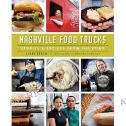 Nashville Food Trucks, Stories & Recipes from the Road by Julie Festa, 9781626195400.
