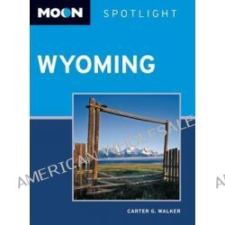 Moon Spotlight Wyoming, Moon Spotlight Wyoming by Carter G. Walker, 9781612381251.