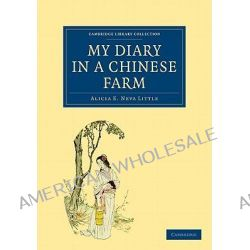 My Diary in a Chinese Farm by Alicia E. Neva Little, 9781108013833.
