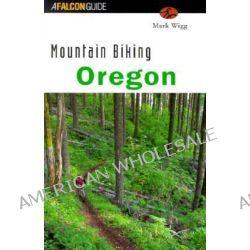 Mountain Biking Oregon, Falcon Guides Mountain Biking by Mark Wigg, 9781560446712.