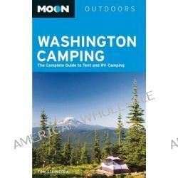 Moon Washington Camping, The Complete Guide to Tent and RV Camping by Tom Stienstra, 9781612387758.