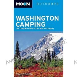 Moon Washington Camping, The Complete Guide to Tent and RV Camping by Tom Stienstra, 9781566918442.