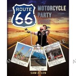 Motorcycle Party Guide to Route 66 (B&w Version) by Sam Allen, 9780990493211.