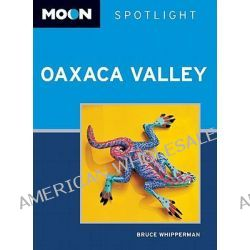 Moon Spotlight Oaxaca Valley, Moon Spotlight Oaxaca Valley by Bruce Whipperman, 9781612380476.