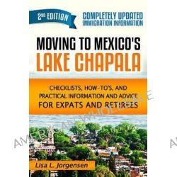 Moving to Mexico's Lake Chapala 2nd Edition by Lisa L Jorgensen, 9780985947613.