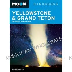 Moon Yellowstone & Grand Teton, Including Jackson Hole by Don Pitcher, 9781612385297.