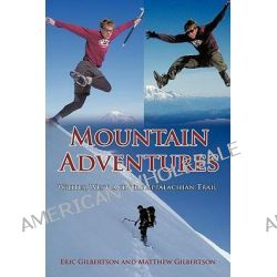 Mountain Adventures, Whites, West, and the Appalachian Trail by Eric Gilbertson, 9781438981444.