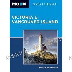 Moon Spotlight Victoria & Vancouver Island, Moon Handbooks by Andrew Hempstead, 9781598807677.