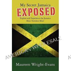 My Secret Jamaica Exposed, Explore Undiscovered Jamaica by Maureen Wright-Evans, 9781439247334.