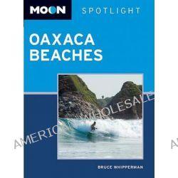 Moon Spotlight Oaxaca Beaches, Moon Spotlight Oaxaca Beaches by Bruce Whipperman, 9781612380483.