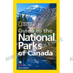 National Geographic Guide to the National Parks of Canada by National Geographic, 9781426208058.
