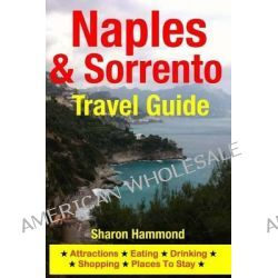Naples & Sorrento Travel Guide, Attractions, Eating, Drinking, Shopping & Places to Stay by Sharon Hammond, 9781500342975.