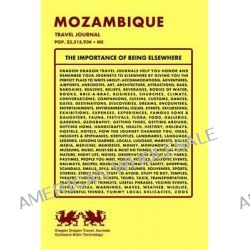 Mozambique Travel Journal, Pop. 23,515,934 + Me by Dragon Dragon Travel Journals, 9781494221232.