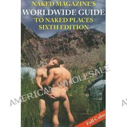 Naked Magazine's Worldwide Guide to Naked Places by Nazca Plains Corporation, 9781887895996.