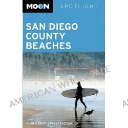 Moon Spotlight San Diego County Beaches, Moon Spotlight San Diego County Beaches by Alan Bisbort, 9781598803310.