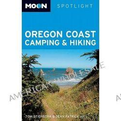 Moon Spotlight Oregon Coast Camping and Hiking, Moon Handbooks by Sean Patrick Hill, 9781598805734.