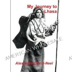 My Journey to Lhasa, The Personal Story of the Only White Woman Who Succeeded in Entering the Forbidden City by Alexandra David-Neel, 9788087888070.