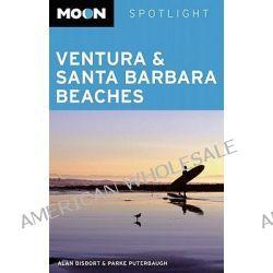 Moon Spotlight Ventura and Santa Barbara Beaches, Moon Spotlight Ventura & Santa Barbara Beaches by Alan Bisbort, 9781598803334.