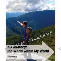 My Journey, The World Within My World: The Story of a Young Nomad's Global Journey Whilst Living in His Own Little World by MR Christopher Mark Farrell, 9781493556885.