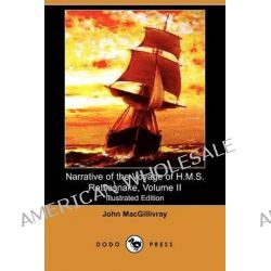 Narrative of the Voyage of H.M.S. Rattlesnake, Volume II (Illustrated Edition) (Dodo Press), v. 2 by John Macgillivray, 9781406529746.