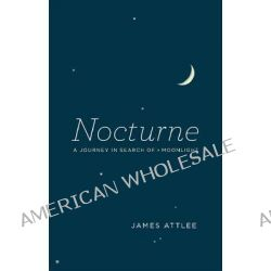 Nocturne, A Journey in Search of Moonlight by James Attlee, 9780226000466.