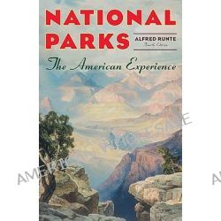 National Parks, The American Experience by Alfred Runte, 9781589794757.