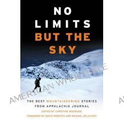No Limits But the Sky, The Best Mountaineering Stories from Appalachia Journal by Christine Woodside, 9781628420210.