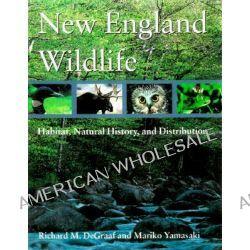 New England Wildlife, Habitat, Natural History and Distribution by Richard M. DeGraaf, 9780874519570.
