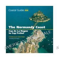 Normandy Coast from the Air, Cap De La Hague to Cap Frehel by Jean-Louis Guery, 9781408112762.
