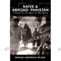 Nave & Abroad, Pakistan: Travel in a Land of Mullahs by Marcus Henderson Wilder, 9780595467112.