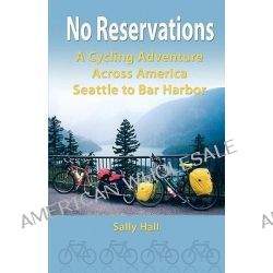 No Reservations, A Cycling Adventure Across America Seattle to Bar Harbor by Sally Hall, 9781453812600.