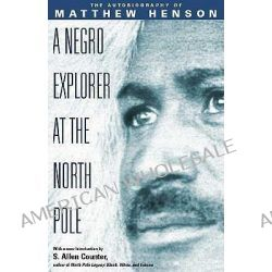 Negro Explorer at the North Pole, The Autobiography of Matthew Henson by Matthew A. Henson, 9781931229012.