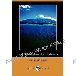 Norfolk Island and Its Inhabitants (Dodo Press) by Joseph Campbell, 9781409988540.