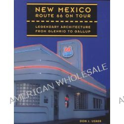 New Mexico Route 66 On Tour, Legendary Architecture from Glenrio to Gallup by Don J. Usner, 9780890133866.