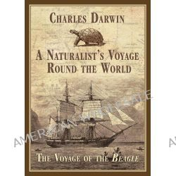 Naturalist's Voyage Round the World, The Voyage of the Beagle by Charles Darwin, 9781626365605.