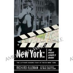 New York: The Movie Lover's Guide, The Ultimate Insider Tour of Movie New York by Richard Alleman, 9780767916349.