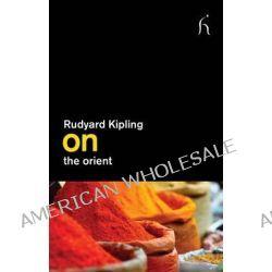 On the Orient by Rudyard Kipling, 9781843916246.