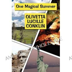 One Magical Summer by Olivetta Lucille Conklin, 9781448981632.