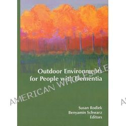 Outdoor Environments for People with Dementia by Susan Rodiek, 9780789038050.