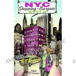 NYC Shopping - Bargain Style by Katie C O'Connor, 9781598582673.