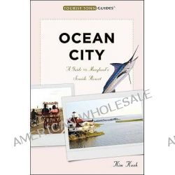 Ocean City, A Guide to Maryland's Seaside Resort by Kim Kash, 9780976706465.