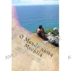 O Mundo Numa Mochila by Claudiomar Matias Rolim Filho, 9781500760977.