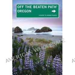 Oregon off the Beaten Path, A Guide to Unique Places by Myrna Oakley, 9780762779529.