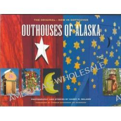Outhouses of Alaska, Photography & Stories by Harry M Walker, 9780981925820.