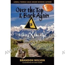 Over the Top & Back Again, Hiking X the Alps by Brandon Wilson, 9780977053629.