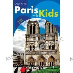 Open Road's Paris with Kids, Open Road's Paris with Kids by Valerie Gwinner, 9781593601218.