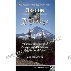 Oregon Byways, 75 Scenic Drives in the Cascades and Siskiyous, Canyons and Coast by Art Bernstein, 9780899972770.