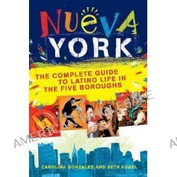 Nueva York, The Complete Guide to Latino Life in the Five Boroughs by Carolina Gonzalez, 9780312354886.