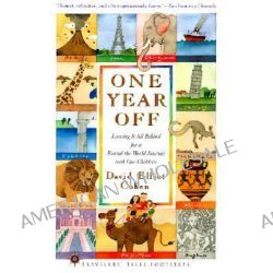 One Year Off, Leaving it All Behind for a Round-the-world Journey with Our Children by David Elliot Cohen, 9781885211651.