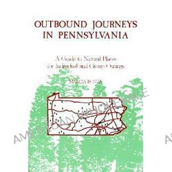 Outbound Journeys in Pennsylvania, A Guide to Natural Places for Individual and Group Outings by Marcia Bonta, 9780271006062.